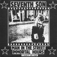 Seventh Son - Man in the Street / Immortal Hours 7inch