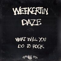 Weekertin Daze - What Will You Do To Rock LP