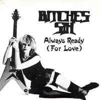 Bitches Sin - Always Ready (For Love) 7inch