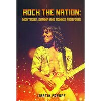 Rock The Nation: Montrose, Gamma And Ronnie Redefined Book