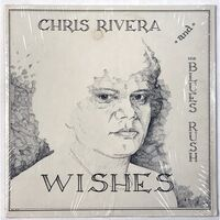 Chris Rivera And His Blues Rush - Wishes LP LH 22650