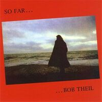 Theil, Bob - So Far... CD