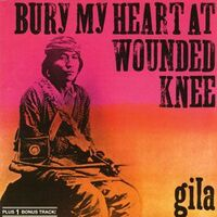 Gila - Bury My Heart at Wounded Knee CD GODCD046