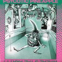 Psycotic Pineapple - Where's the Party LP Rich6026