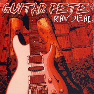 Guitar Pete - Raw Deal CD