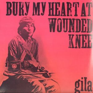 Gila - Bury My Heart at Wounded Knee LP