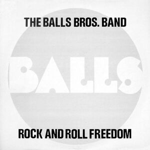 Balls Bros. Band - Rock And Roll Freedom LP