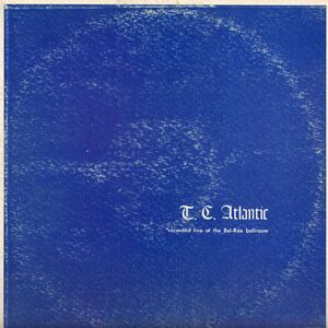 T.C. Atlantic - Recorded Live At The Bel-Rae Ballroom LP
