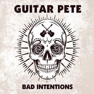 Guitar Pete - Bad Intentions CD