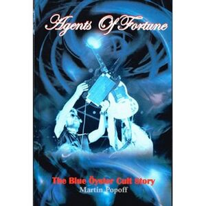 Agents Of Fortune: The Blue Oyster Cult Story Book