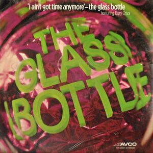 The Glass Bottle - I Ain't Got Time Anymore LP