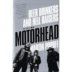 Beer Drinkers And Hell Raisers: The Rise Of Motorhead Book