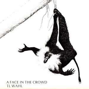 TL Wahl - A Face in the Crowd LP