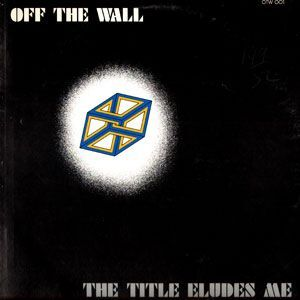 Off The Wall - The Title Eludes Me LP